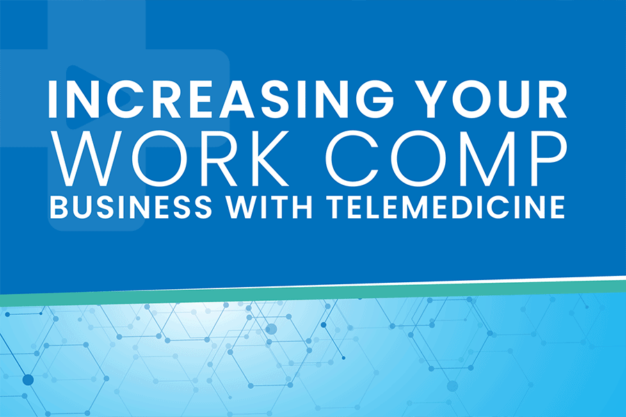 Increasing Your Work Comp Business with Telemedicine